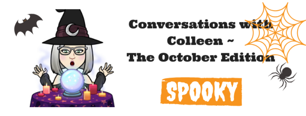 Conversations with ColleenThe October Edition